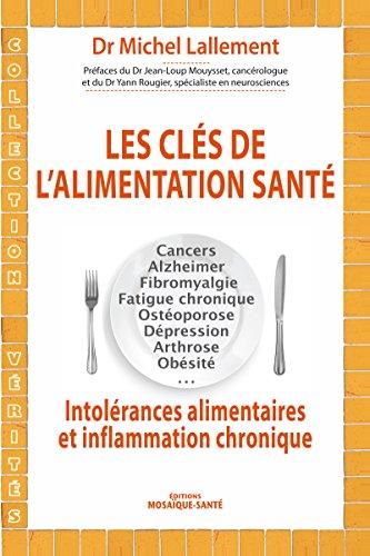 Les clés de l'alimentation santé: Intolérances alimentaires et inflammation chronique (Vérités)