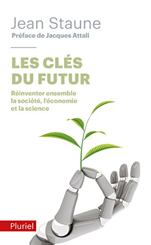 Les clés du futur: Réinventer ensemble la société, l'économie et la science