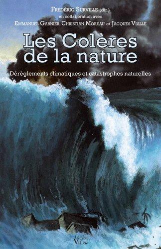 Les colères de la nature. Dérèglements climatiques et catastrophes naturelles