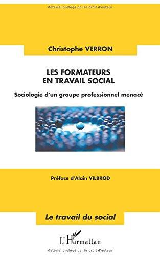 Les formateurs en travail social: Sociologie d'un groupe professionnel menacé