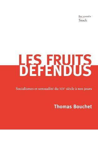 LES FRUITS DEFENDUS: Socialisme et sensualité du XIXème siècle à nos jours