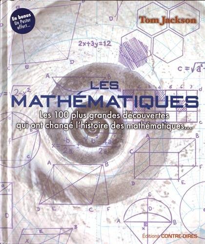 Les 100 plus grandes decouvertes qui ont change l'histoire des mathematiques