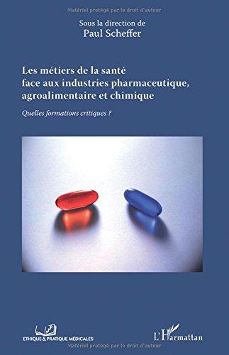 Les métiers de la santé face aux industries pharmaceutique, agroalimentaire et chimique: Quelles formations critiques?