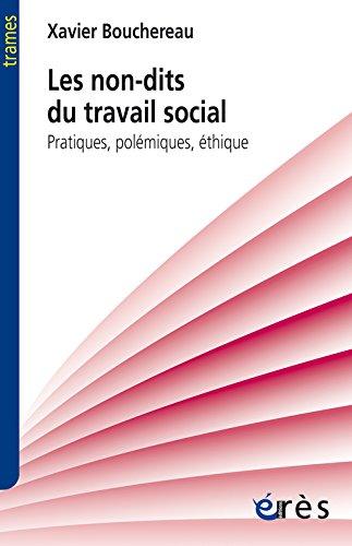 Les non-dits du travail social : Pratiques, polémiques, éthique