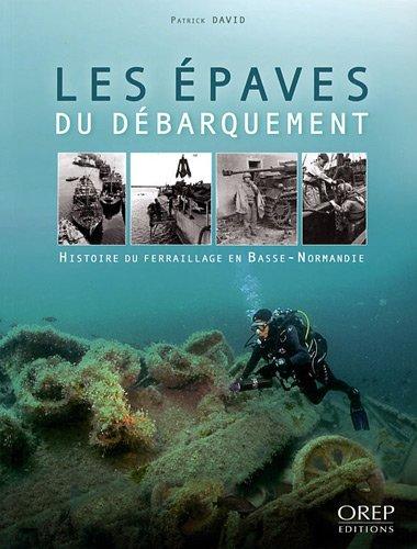 Les épaves du débarquement: Histoire du ferraillage en Basse-Normandie