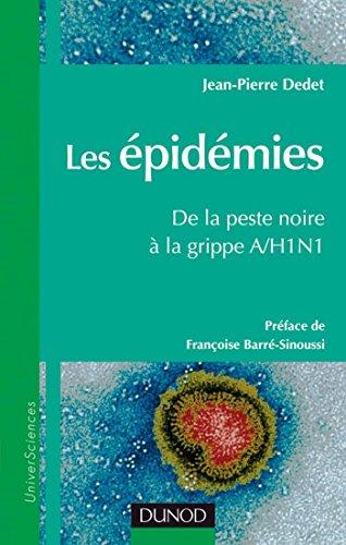 Les épidémies, de la peste noire à la grippe A/H1N1 : Préfacé par Françoise Barré Sinoussi (Sciences de la vie)