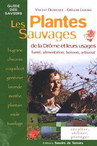 Les plantes sauvages de la Drôme et leurs usages : Santé, alimentation, boisson, artisanat