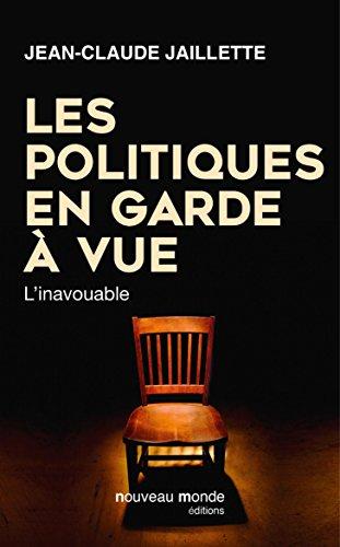 Les politiques en garde à vue: L'inavouable (NME.ENQ.TEMOIG.)