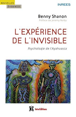 L'expérience de l'invisible - Psychologie de l'Ayahuasca: Psychologie de l'Ayahuasca