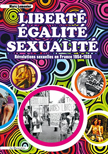 Liberté, Egalité, Sexualité. Révolutions sexuelles en France 1954-1986