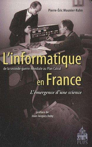 L'informatique en France de la seconde guerre mondiale au Plan Calcul L'émergence d'une science