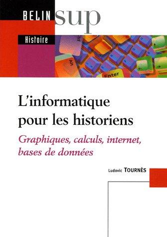 L'informatique pour les historiens : Graphiques, calculs, internet, bases de données