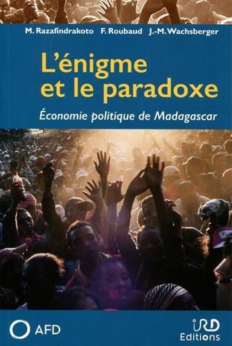L'énigme et le paradoxe: Economie politique de Madagascar