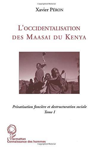L'occidentalisation des Maasaï du Kenya: Privatisation foncière et déstructuration sociale chez les Maasaï du Kenya…