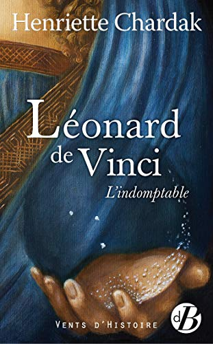 Léonard de Vinci : L'indomptable
