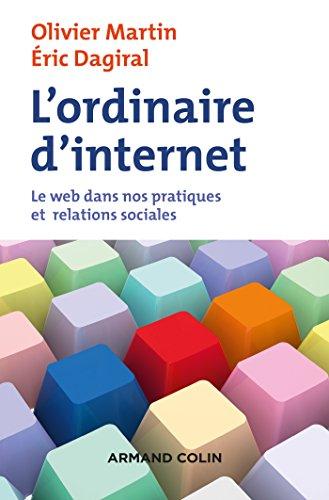 L'ordinaire d'internet - Le web dans nos pratiques et relations sociales: Le web dans nos pratiques et relations…