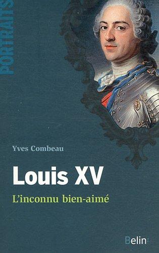 Louis XV : L'inconnu bien-aimé