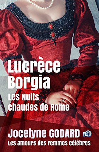 Lucrèce Borgia, Les nuits chaudes de Rome: Les Amours des femmes célèbres