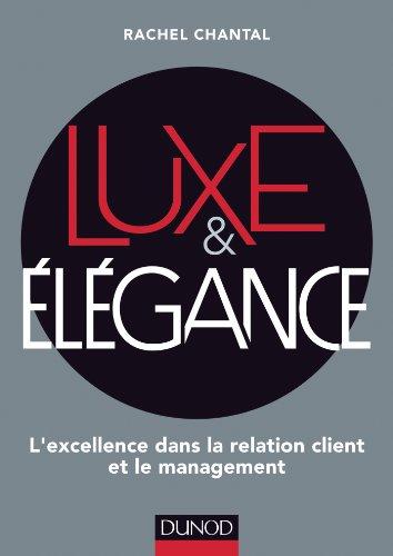Luxe et Elégance - L'excellence dans la relation client et le management: L'excellence dans la relation client et le…