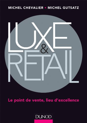 Luxe et Retail - Le point de vente, lieu d'excellence: Le point de vente, lieu d'excellence