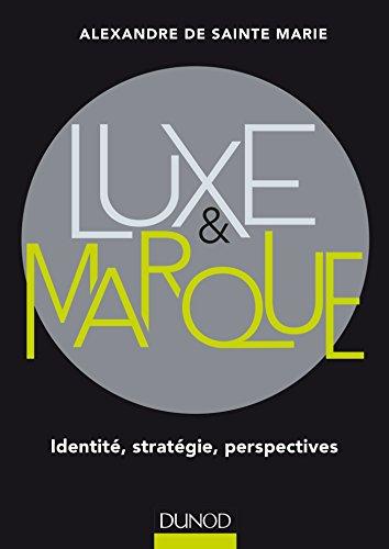 Luxe et marque - Identité, stratégie, perspectives: Identité, stratégie, perspectives