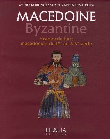 Macédoine Byzantine : Histoire de l'Art macédonien du IXe au XIVe siècle