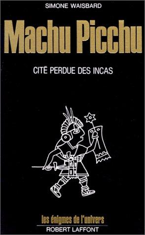 Machu Picchu cité perdue des Incas