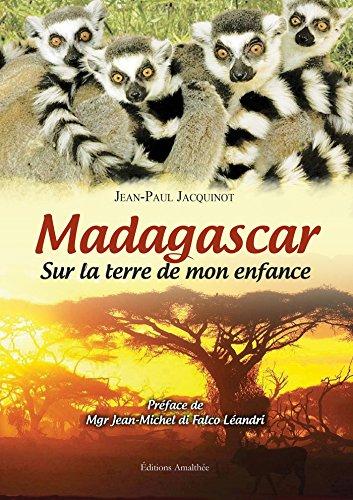 Madagascar sur la terre de mon enfance