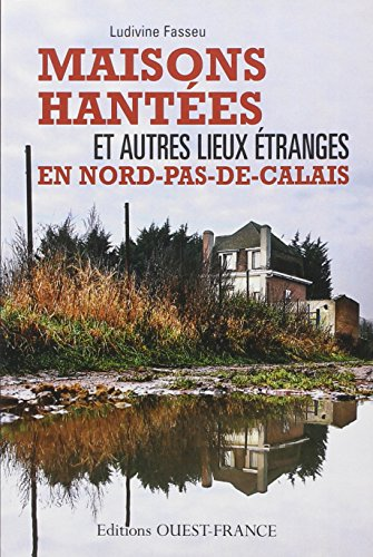 Maisons hantées et autres lieux étranges en Nord-Pas-de-Calais