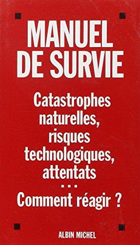 Manuel de survie face aux attentats et catastrophes naturelles ou industrielles