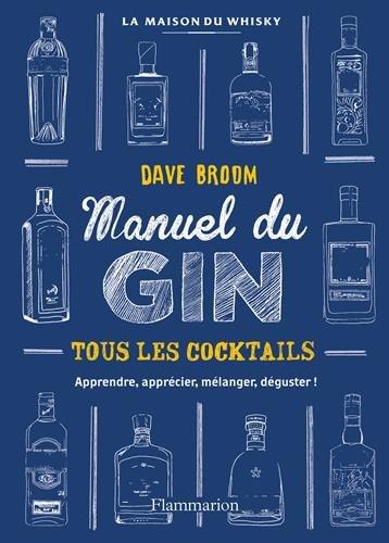 Gin, le manuel: TOUS LES COCKTAILS - APPRENDRE, APPRECIER, MELANGER, DEGUSTER !