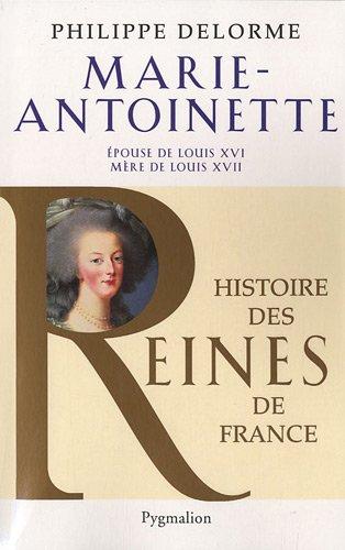 Marie-Antoinette: Épouse de Louis XVI, mère de Louis XVII
