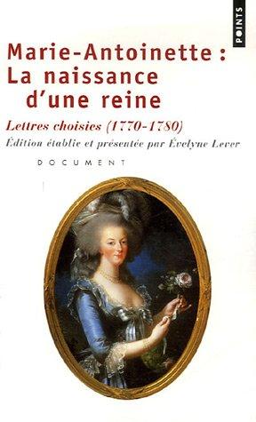 Marie-Antoinette : La naissance d'une reine. Lettres choisies (1770-1780) : document