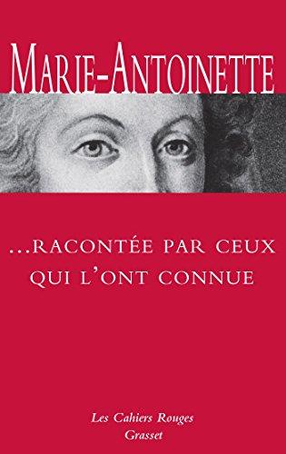 Marie-Antoinette racontée par ceux qui l'ont connue: inédit