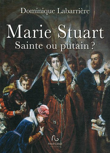 Marie Stuart: Sainte ou putain ?