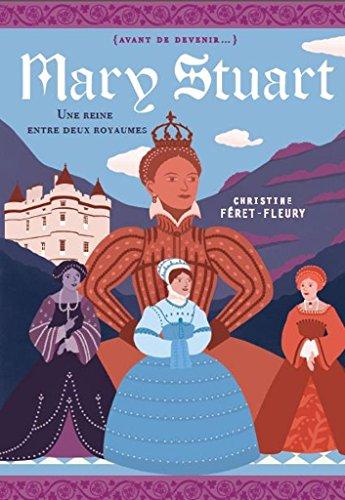 Marie Stuart - Une reine entre deux royaumes