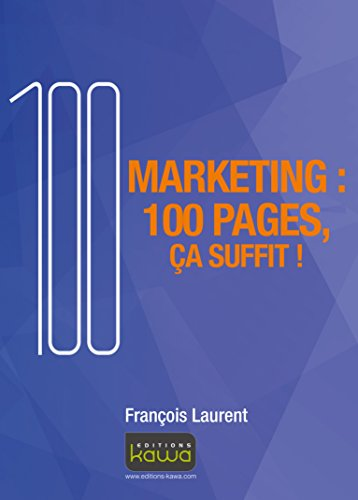 Marketing : 100 pages, ça suffit!