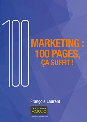 Marketing : 100 pages, ça suffit!