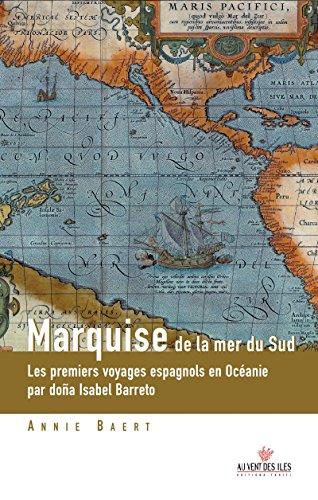 Marquise de la mer du sud: Les premiers voyages espagnols en Océanie aux îles Salomon, Marquises, Santa Cruz, Tuamotu…