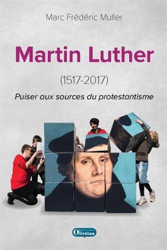 Martin Luther (1517-2017) : Puiser aux sources du protestantisme