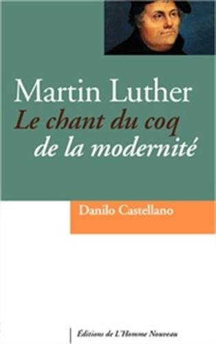 Martin Luther - Le chant du coq de la modernité