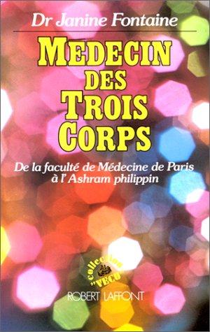 Médecin des trois corps. De la faculté de Médecine de Paris à l'Ashram philippin