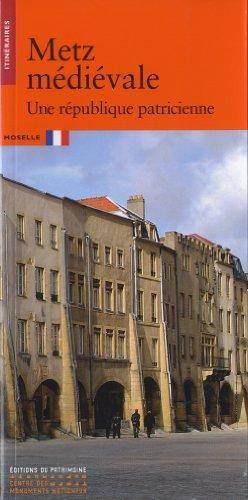 Metz médiéval. Une république patricienne