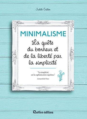 Minimalisme - La quête du bonheur et de la liberté par la simplicité (Vie pratique)