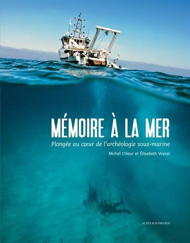Mémoire à la mer : Plongée au coeur de l'archéologie sous-marine