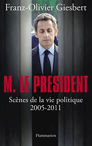 Monsieur le Président : Scènes de la vie politique (2005-2011)