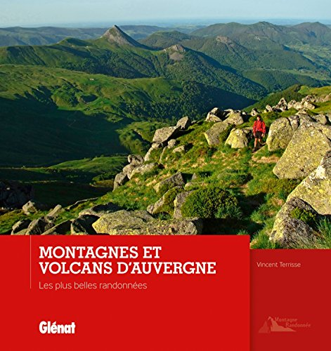 Montagnes et volcans d'Auvergne: Les plus belles randonnées