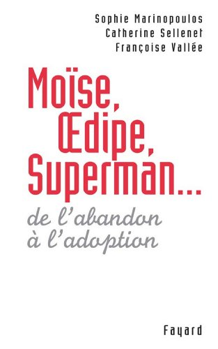 Moïse, Oedipe, Superman... : De l'abandon à l'adoption (Documents)