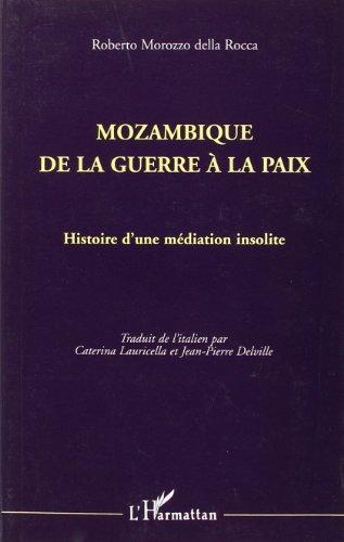Mozambique de la guerre à la paix. Histoire d'une médiation insolite
