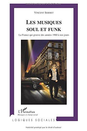 Musiques Soul et Funk. La France qui groove des années 1960 à nos jours